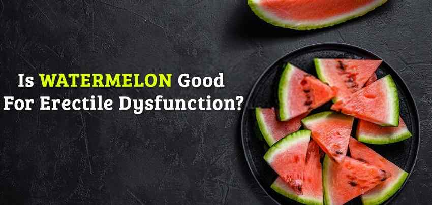 Is Watermelon Good for Erectile Dysfunction